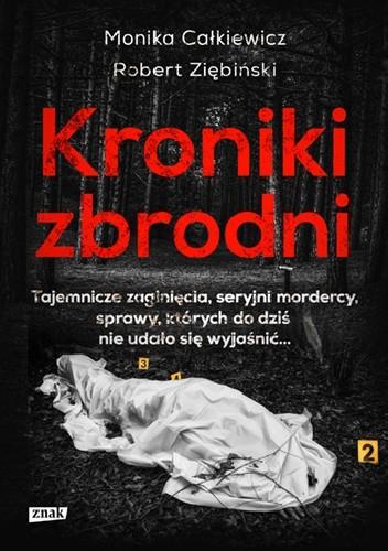 Kroniki zbrodni. Tajemnicze zaginięcia, seryjni mordercy, sprawy, których do dziś nie udało się wyjaśnić...