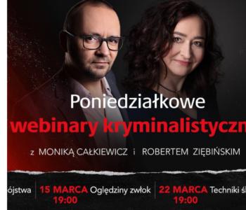 Webinary kryminalistyczne z Moniką Całkiewicz i Robertem Ziębińskim